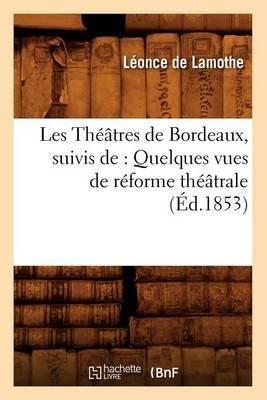 Les Theatres de Bordeaux, Suivis de: Quelques Vues de Reforme Theatrale, (Ed.1853)