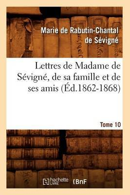 Lettres de Madame de Sevigne, de Sa Famille Et de Ses Amis. Tome 10 (Ed.1862-1868)