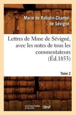 Lettres de Mme de S vign , Avec Les Notes de Tous Les Commentateurs. Tome 2 ( d.1853)