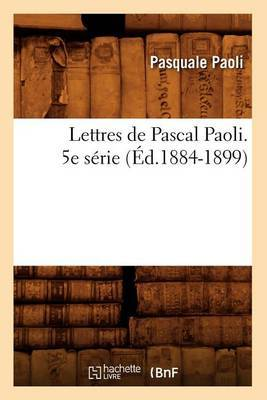 Lettres de Pascal Paoli. 5e Serie