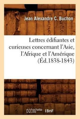 Lettres Edifiantes Et Curieuses Concernant L'Asie, L'Afrique Et L'Amerique (Ed.1838-1843)