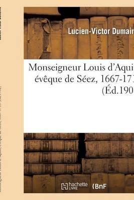 Mgr Louis D'Aquin, Eveque de Seez, 1667-1710