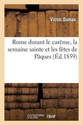 Rome Durant Le Careme, La Semaine Sainte Et Les Fetes de Paques: Correspondance D Un Pelerin