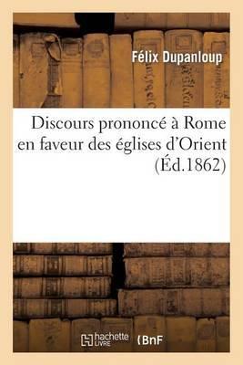 Discours Prononce a Rome En Faveur Des Eglises D'Orient, Dans L'Eglise de Saint-Andre-de-La-Vallee: , Le 3 Juin 1862