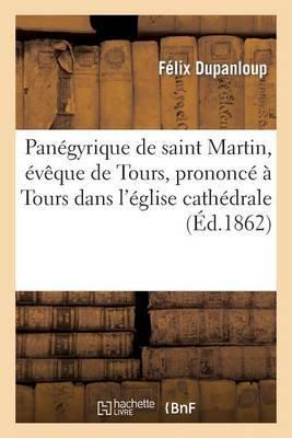 Panegyrique de Saint Martin, Eveque de Tours, Prononce a Tours Dans L'Eglise Cathedrale: , Le 16 Novembre 1862