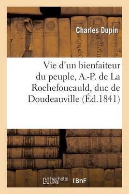 Vie D Un Bienfaiteur Du Peuple, A.-P. de La Rochefoucauld, Duc de Doudeauville