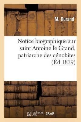 Notice Biographique Sur Saint Antoine Le Grand, Patriarche Des Cenobites