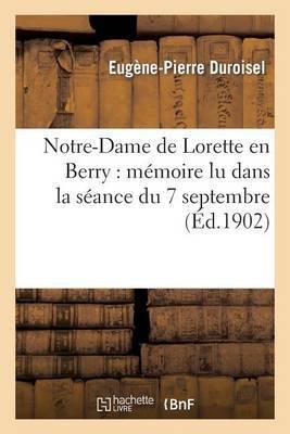 Notre-Dame de Lorette En Berry: Memoire Lu Dans La Seance Du 7 Septembre