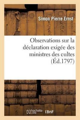Observations Sur La Declaration Exigee Des Ministres Des Cultes, En Vertu de La Loi: Du 7 Vendemiaire an IV