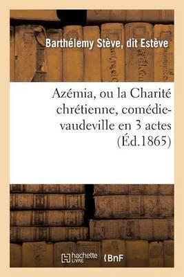 Azemia, Ou La Charite Chretienne, Comedie-Vaudeville En 3 Actes