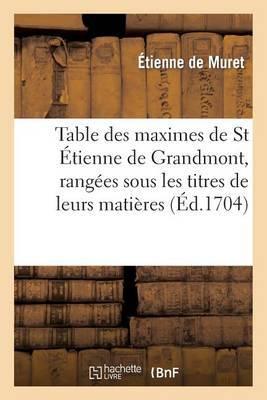 Table Des Maximes de St Etienne de Grandmont, Rangees Sous Les Titres de Leurs Matieres
