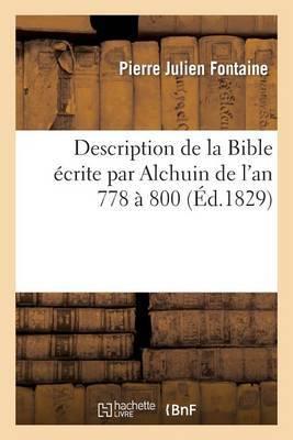 Description de La Bible Ecrite Par Alchuin de L'An 778 a 800, Et Offerte Par Lui a Charlemagne: Le Jour de Son Couronnement a Rome, L'An 801