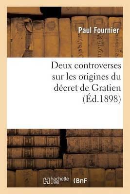 Deux Controverses Sur Les Origines Du Decret de Gratien