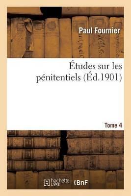 Etudes Sur Les Penitentiels. Tome 4
