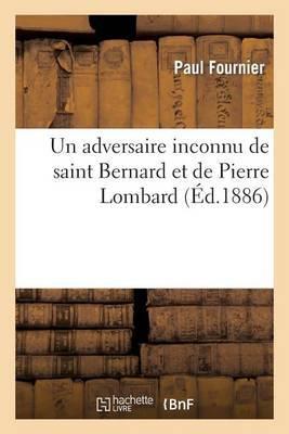 Un Adversaire Inconnu de Saint Bernard Et de Pierre Lombard: Notice Sur Un Manuscrit: Provenant de La Grande-Chartreuse