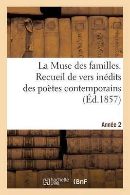 La Muse Des Familles. Recueil de Vers Inedits Des Poetes Contemporains. 2eme Annee