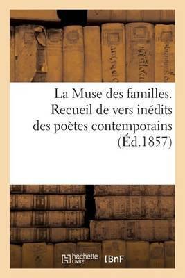 La Muse Des Familles. Recueil de Vers Inedits Des Poetes Contemporains