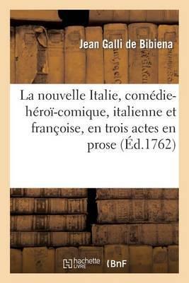 La Nouvelle Italie, Com die-H ro -Comique, Italienne Et Fran oise, En Trois Actes En Prose
