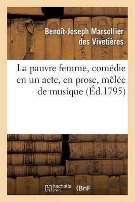 La Pauvre Femme, Comedie En Un Acte, En Prose, Melee de Musique