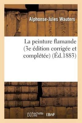 La Peinture Flamande (3e Edition Corrigee Et Completee)