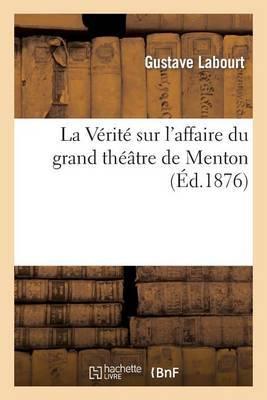 La Verite Sur L'Affaire Du Grand Theatre de Menton, Par Gustave Labourt: CA y Est