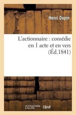 L'Actionnaire: Comedie En 1 Acte Et En Vers