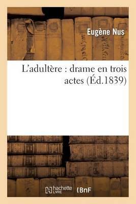 L'Adultere: Drame En Trois Actes