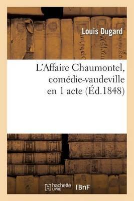 L'Affaire Chaumontel, Comedie-Vaudeville En 1 Acte