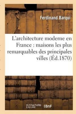 L'Architecture Moderne En France: Maisons Les Plus Remarquables Des Principales Villes
