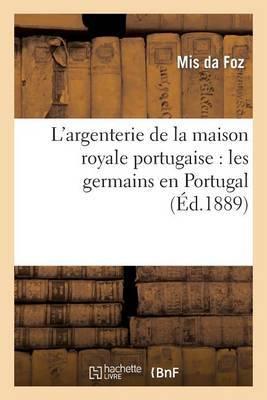 L'Argenterie de La Maison Royale Portugaise: Les Germains En Portugal