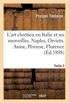 L'Art Chretien En Italie Et Ses Merveilles. 2e Partie: Naples, Orvieto, Assise, Perouse