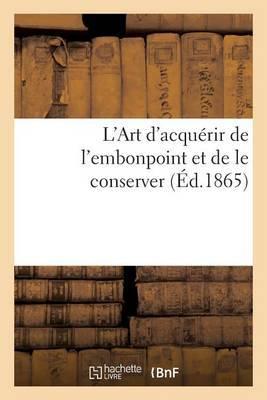 L'Art D'Acquerir de L'Embonpoint Et de Le Conserver