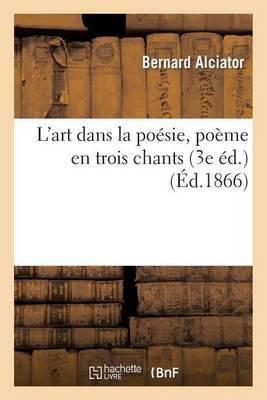 L'Art Dans La Poesie, Poeme En Trois Chants. Precede de Observations Sur Le Poeme: :  L'art de La Poesie  (3e Ed.)