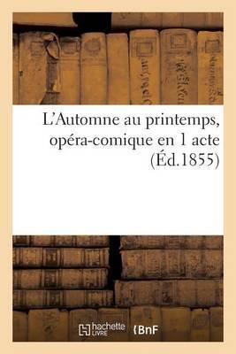 L'Automne Au Printemps, Opera-Comique En 1 Acte