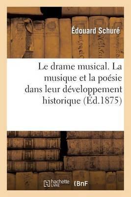 Le Drame Musical. La Musique Et La Poesie Dans Leur Developpement Historique