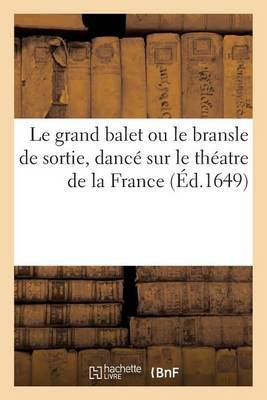 Le Grand Balet Ou Le Bransle de Sortie, Dance Sur Le Theatre de La France Par Le Cardinal Mazarin