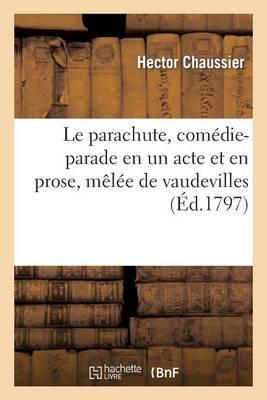 Le Parachute, Comedie-Parade En Un Acte Et En Prose, Melee de Vaudevilles