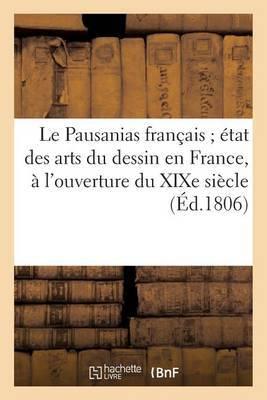 Le Pausanias Francais; Etat Des Arts Du Dessin En France, A L'Ouverture Du Xixe Siecle: : Salon de 1806