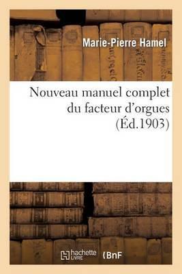 Nouveau Manuel Complet Du Facteur D'Orgues: Nouvelle Edition Contenant L'Orgue de Dom Bedos