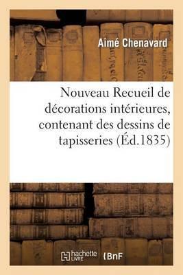 Nouveau Recueil de Decorations Interieures, Contenant Des Dessins de Tapisseries, Tapis, Meubles...