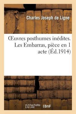 Oeuvres Posthumes Inedites. Les Embarras, Piece En 1 Acte