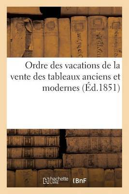 Ordre Des Vacations de La Vente Des Tableaux Anciens Et Modernes Provenant Des Collections
