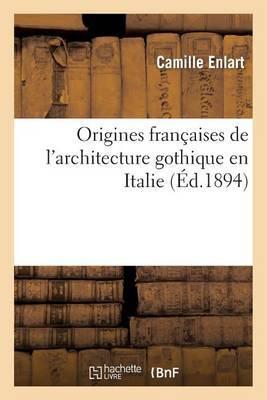 Origines Francaises de L'Architecture Gothique En Italie