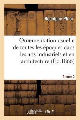Ornementation Usuelle de Toutes Les Epoques Dans Les Arts Industriels Et En Architecture