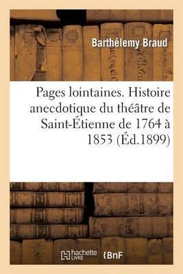 Pages Lointaines. Histoire Anecdotique Du Theatre de Saint-Etienne de 1764 a 1853