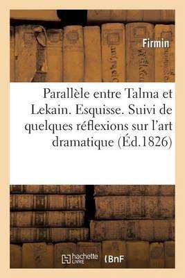 Parallele Entre Talma Et Lekain. Esquisse. Suivi de Quelques Reflexions Sur L'Art Dramatique