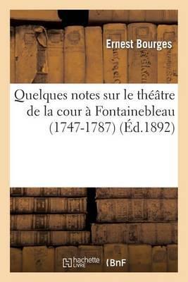 Quelques Notes Sur Le Theatre de La Cour a Fontainebleau (1747-1787)
