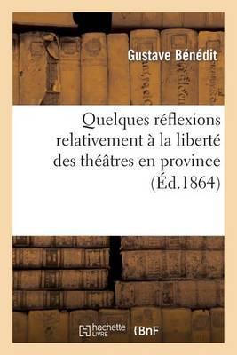 Quelques Reflexions Relativement a la Liberte Des Theatres En Province