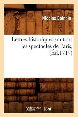 Lettres Historiques Sur Tous Les Spectacles de Paris, (Ed.1719)