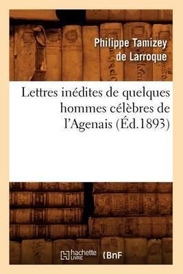 Lettres Inedites de Quelques Hommes Celebres de L'Agenais (Ed.1893)